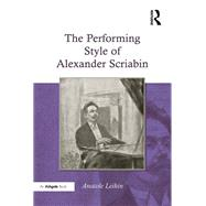 The Performing Style of Alexander Scriabin by Leikin,Anatole, 9781138265417