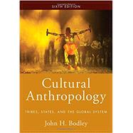 Cultural Anthropology: Tribes, States, and the Global System by Bodley, John H., 9781442265417