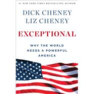 Exceptional Why the World Needs a Powerful America by Cheney, Dick; Cheney, Liz, 9781501115417