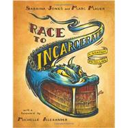 Race to Incarcerate: A Graphic Retelling by Jones, Sabrina; Mauer, Marc; Alexander, Michelle, 9781595585417