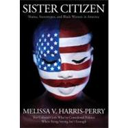 Sister Citizen : Shame, Stereotypes, and Black Women in America by Melissa V. Harris-Perry, 9780300165418
