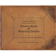 Frances L. Goodrich's Brown Book of Weaving Drafts by Miller, Barbara; Schillo, Deb, 9780764345418