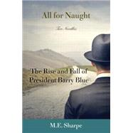 All for Naught: The Rise and Fall of President Barry Blue: Two Novellas by Unknown, 9780765645418