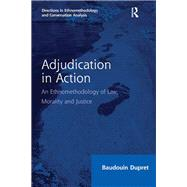 Adjudication in Action: An Ethnomethodology of Law, Morality and Justice by Dupret,Baudouin, 9781138255418