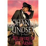 Wildfire in His Arms by Lindsey, Johanna, 9781501105418