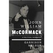 John William McCormack A Political Biography by Nelson, Garrison, 9781628925418