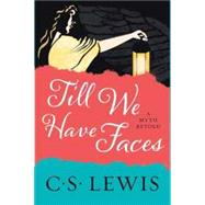 Till We Have Faces by Lewis, C. S., 9780062565419
