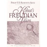 Kohut's Freudian Vision by Rubovits-Seitz; Philip F. D., 9781138005419