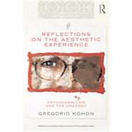Reflections on the Aesthetic Experience: Psychoanalysis and the uncanny by Kohon; Gregorio, 9781138795419