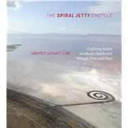 The Spiral Jetty Encyclo by Loe, Hikmet Sidney, 9781607815419