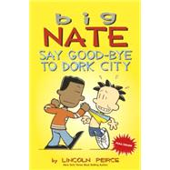 Big Nat: Say Good-bye to Dork City by Peirce, Lincoln, 9780606365420