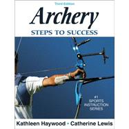 Archery: Steps to Success - 3rd Edition by Haywood, Kathleen, 9780736055420