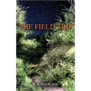 The Field Trip by Andrade, R. A., 9780990325420