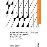 Rethinking Basic Design in Architectural Education: Foundations Past and Future by +zkar; Mine, 9781138825420