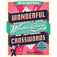 The New York Times Wonderful Wednesday Crosswords 50 Medium-Level Puzzles from the Pages of The New York Times by Unknown, 9781250075420