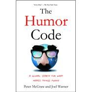 The Humor Code A Global Search for What Makes Things Funny by McGraw, Peter, Ph.D.; Warner, Joel, 9781451665420