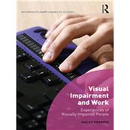 Visual Impairment and Work: Experiences of Visually Impaired People by French; Sally, 9781472455420