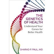 The Genetics of Health by Paul, Sharad P., 9781501155420