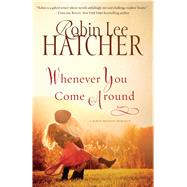 Whenever You Come Around by Hatcher, Robin Lee, 9781594155420