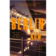 Berlin Now The City After the Wall by Schneider, Peter; Schlondorff, Sophie, 9780374535421
