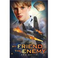 My Friend the Enemy by Smith, Daniel, 9780545665421