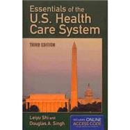 Essentials of the U.S. Health Care System by Shi, Leiyu; Singh, Douglas A., Ph.D., 9781284035421