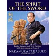 Spirit of the Sword : Iaido, Kendo, and Test Cutting with the Japanese Sword