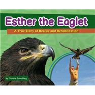Esther the Eaglet A True Story of Rescue and Rehabilitation by Gove-Berg,  Christie, 9781591935421