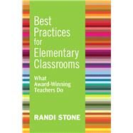 Best Practices for Elementary Classrooms: What Award-winning Teachers Do by Stone, Randi, 9781632205421