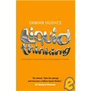 Liquid Thinking : Inspirational Lessons from the World's Greatest Achievers by Hughes, Damian, 9781906465421