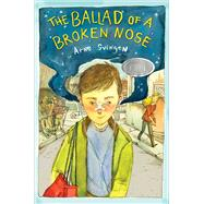 The Ballad of a Broken Nose by Svingen, Arne; Dickson, Kari, 9781481415422