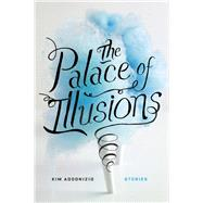 The Palace of Illusions Stories by Addonizio, Kim, 9781593765422