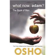 What Now, Adam? The Book of Men by Unknown, 9781938755422