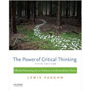 The Power of Critical Thinking Effective Reasoning about Ordinary and Extraordinary Claims by Vaughn, Lewis, 9780199385423