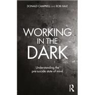 Working in the Dark: Understanding the pre-suicide state of mind by Campbell; Donald, 9780415645423