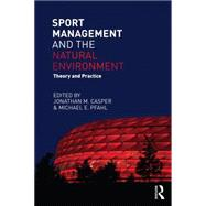 Sport Management and the Natural Environment: Theory and Practice by Casper; Jonathan, 9780415715423