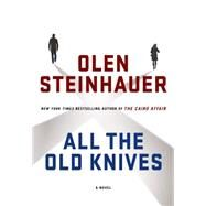 All the Old Knives A Novel by Steinhauer, Olen, 9781250045423