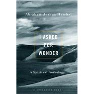 I Asked for Wonder; A Spiritual Anthology by Unknown, 9780824505424