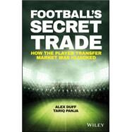 Football's Secret Trade by Duff, Alex; Panja, Tariq, 9781119145424