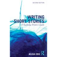 Writing Short Stories: A Routledge Writer's Guide by Cox; Ailsa, 9781138955424