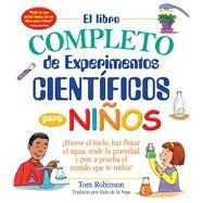 El libro completo de experimentos cientificos para niños / The Complete Book of Scientific Experiments for Children by Robinson, Tom; Del Risco, Eida, 9781440595424