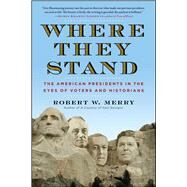 Where They Stand : The American Presidents in the Eyes of Voters and Historians by Merry, Robert W., 9781451625424