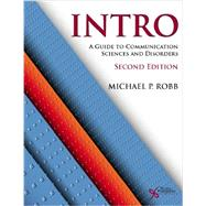Intro: A Guide to Communication Sciences and Disorders by Robb, Michael P., Ph.D., 9781597565424