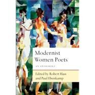 Modernist Women Poets An Anthology by Hass, Robert; Ebenkamp, Paul, 9781619025424