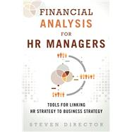 Financial Analysis for HR Managers Tools for Linking HR Strategy to Business Strategy (paperback) by Director, Steven, 9780133925425
