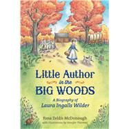 Little Author in the Big Woods A Biography of Laura Ingalls Wilder by McDonough, Yona Zeldis; Thermes, Jennifer, 9780805095425