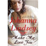 Make Me Love You by Lindsey, Johanna, 9781501105425