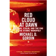 Red Cloud at Dawn Truman, Stalin, and the End of the Atomic Monopoly by Gordin, Michael D., 9780312655426