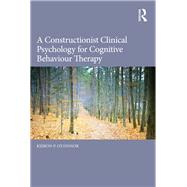 A Constructionist Clinical Psychology for Cognitive Behaviour Therapy by O'Connor; Kieron P., 9780415855426