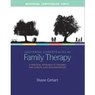 Mastering Competencies in Family Therapy A Practical Approach to Theory and Clinical Case Documentation by Gehart, Diane R., 9781285075426